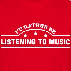 id rather be listening to music banner c t-shirt - Men's T-Shirt
