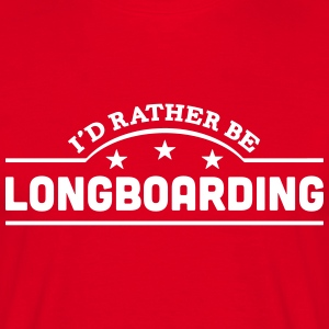 id rather be longboarding banner t-shirt - Men's T-Shirt