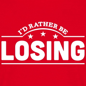 id rather be losing banner t-shirt - Men's T-Shirt