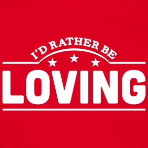 id rather be loving banner t-shirt - Men's T-Shirt