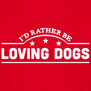 id rather be loving dogs banner t-shirt - Men's T-Shirt