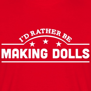 id rather be making dolls banner t-shirt - Men's T-Shirt