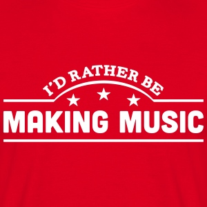 id rather be making music banner t-shirt - Men's T-Shirt