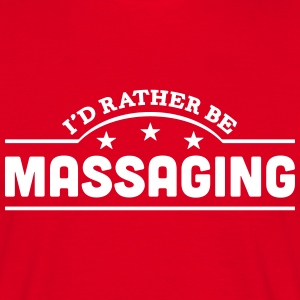 id rather be massaging banner t-shirt - Men's T-Shirt