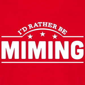 id rather be miming banner t-shirt - Men's T-Shirt