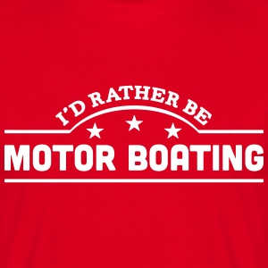 id rather be motor boating banner t-shirt - Men's T-Shirt