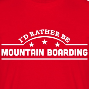 id rather be mountain boarding banner co t-shirt - Men's T-Shirt