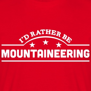id rather be mountaineering banner t-shirt - Men's T-Shirt