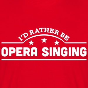 id rather be opera singing banner t-shirt - Men's T-Shirt