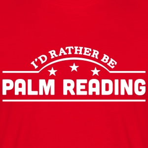 id rather be palm reading banner t-shirt - Men's T-Shirt