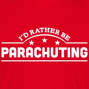 id rather be parachuting banner t-shirt - Men's T-Shirt