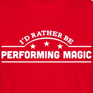id rather be performing magic banner cop t-shirt - Men's T-Shirt