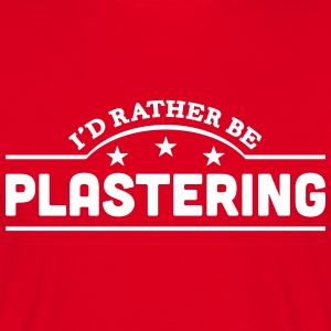 id rather be plastering banner t-shirt - Men's T-Shirt