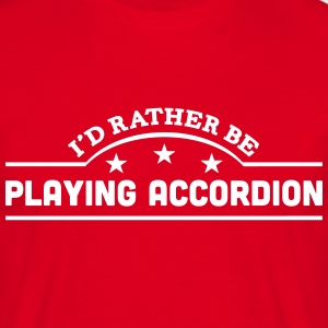 id rather be playing accordion banner co t-shirt - Men's T-Shirt
