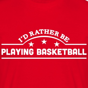 id rather be playing basketball banner c t-shirt - Men's T-Shirt