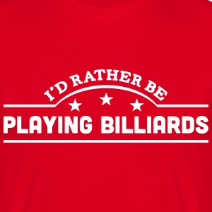 id rather be playing billiards banner co t-shirt - Men's T-Shirt