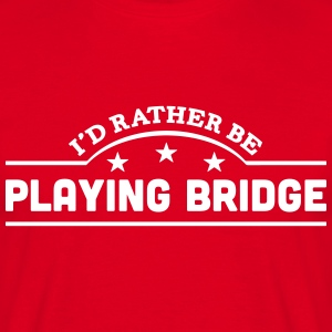 id rather be playing bridge banner t-shirt - Men's T-Shirt