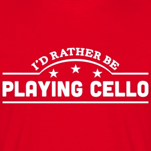 id rather be playing cello banner t-shirt - Men's T-Shirt