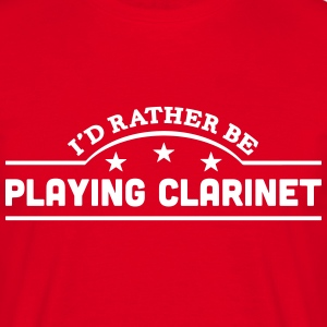 id rather be playing clarinet banner cop t-shirt - Men's T-Shirt