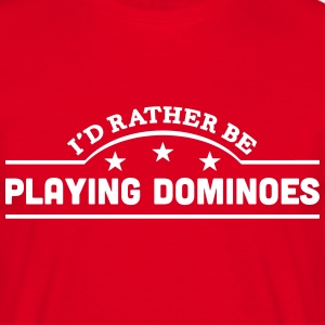 id rather be playing dominoes banner cop t-shirt - Men's T-Shirt