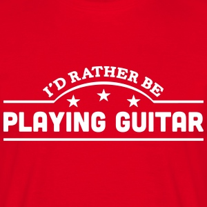 id rather be playing guitar banner t-shirt - Men's T-Shirt