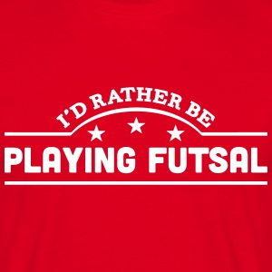 id rather be playing futsal banner t-shirt - Men's T-Shirt