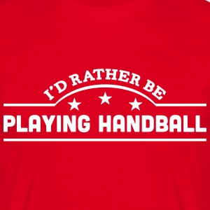 id rather be playing handball banner cop t-shirt - Men's T-Shirt