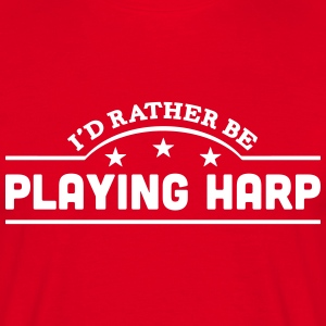 id rather be playing harp banner t-shirt - Men's T-Shirt