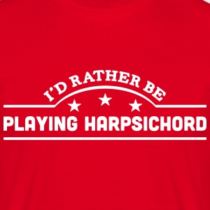 id rather be playing harpsichord banner  t-shirt - Men's T-Shirt