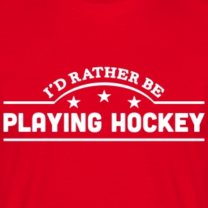 id rather be playing hockey banner t-shirt - Men's T-Shirt