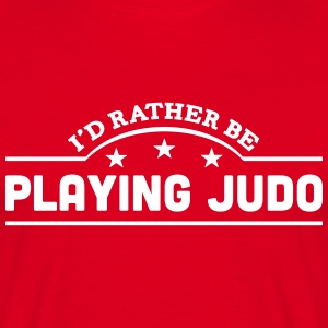 id rather be playing judo banner t-shirt - Men's T-Shirt