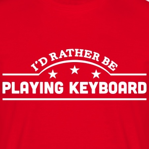 id rather be playing keyboard banner cop t-shirt - Men's T-Shirt