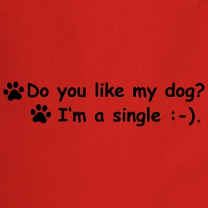 Do you like my dog - I'm a single, 1fb Schürzen - Kochschürze