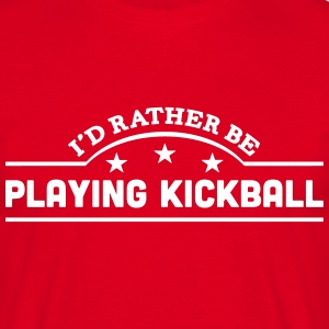 id rather be playing kickball banner cop t-shirt - Men's T-Shirt
