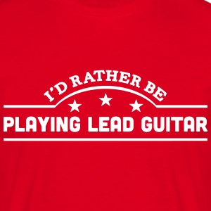 id rather be playing lead guitar banner  t-shirt - Men's T-Shirt