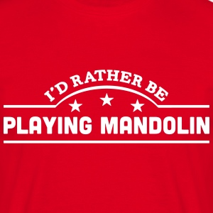 id rather be playing mandolin banner cop t-shirt - Men's T-Shirt