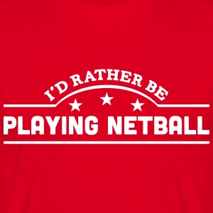 id rather be playing netball banner t-shirt - Men's T-Shirt