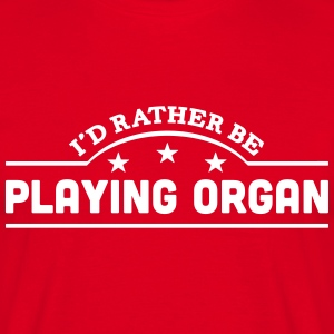 id rather be playing organ banner t-shirt - Men's T-Shirt