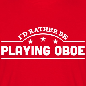 id rather be playing oboe banner t-shirt - Men's T-Shirt