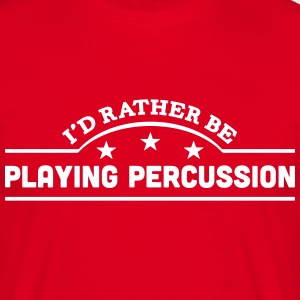 id rather be playing percussion banner c t-shirt - Men's T-Shirt