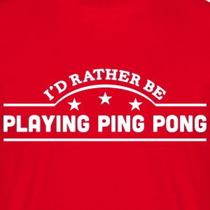 id rather be playing ping pong banner co t-shirt - Men's T-Shirt