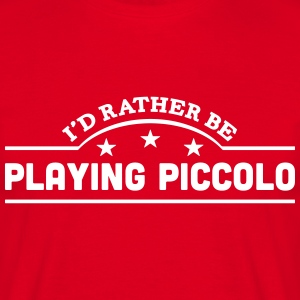 id rather be playing piccolo banner t-shirt - Men's T-Shirt