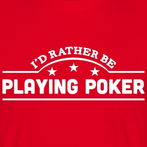 id rather be playing poker banner t-shirt - Men's T-Shirt