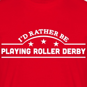 id rather be playing roller derby banner t-shirt - Men's T-Shirt
