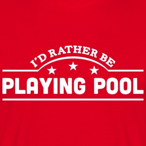 id rather be playing pool banner t-shirt - Men's T-Shirt