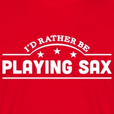 id rather be playing sax banner t-shirt