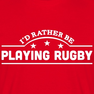 id rather be playing rugby banner t-shirt - Men's T-Shirt