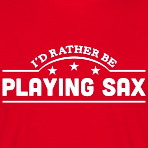 id rather be playing sax banner t-shirt - Men's T-Shirt