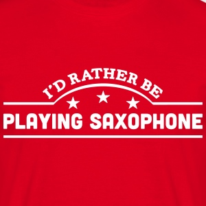id rather be playing saxophone banner co t-shirt - Men's T-Shirt