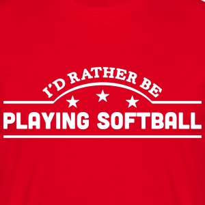 id rather be playing softball banner cop t-shirt - Men's T-Shirt